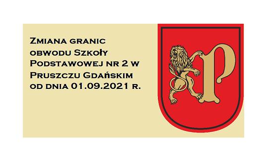 Zmiana granic obwodu Szkoły Podstawowej nr 2 w Pruszczu Gdańskim od dnia 01.09.2021 r.